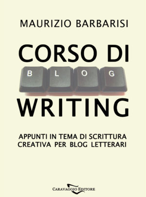 Corso di BlogWriting. Appunti in tema di scrittura creativa per blog letterari